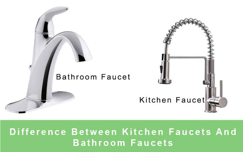 Difference Between Kitchen Faucets And Bathroom Faucets