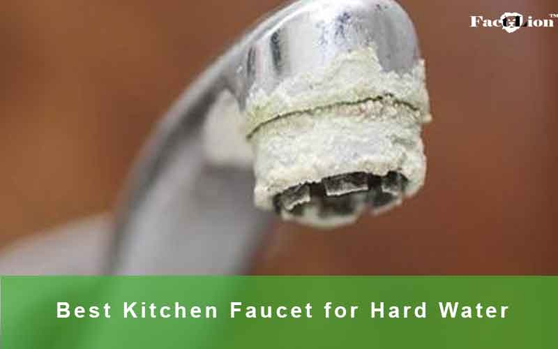 Best Kitchen Faucet For Hard Water Reviews